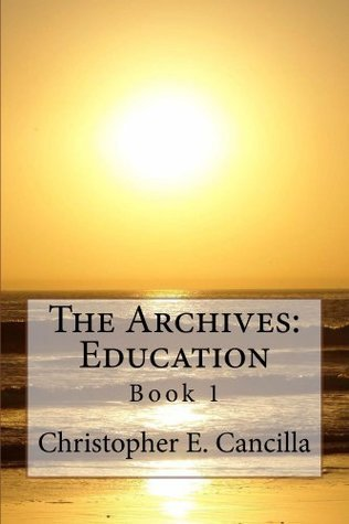 THE ARCHIVES: Education  by  Christopher Cancilla