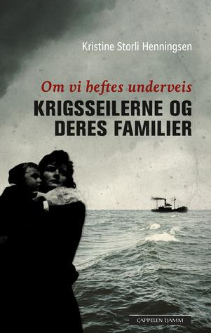 Om vi heftes under reis: Krigsseilerne og deres familier Kristine Storli Henningsen