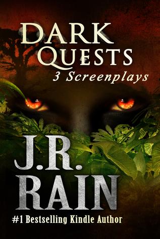 Dark Quests: Three Screenplays J.R. Rain