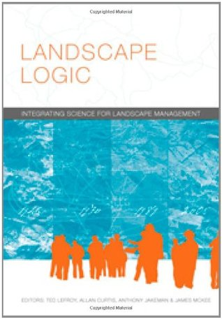 Landscape Logic: Integrating Science for Landscape Management Allan Curtis