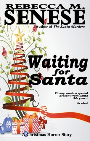 Waiting for Santa: A Christmas Horror Story Rebecca M. Senese