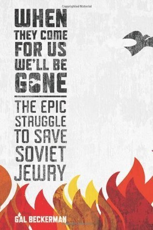 When They Come for Us, Well Be Gone: The Epic Struggle to Save Soviet Jewry [Hardcover] Gal Beckerman