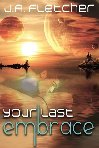 Your Last Embrace J. A. Fletcher
