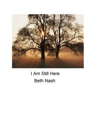 I Am Still Here  by  Beth Nash