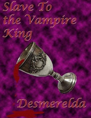 Slave to The Vampire King  by  Desmerelda