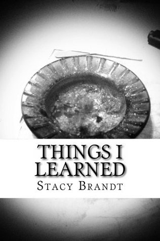 Things I Learned  by  Stacy Brandt