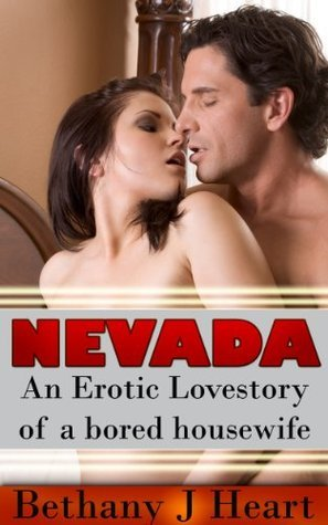 Nevada - an erotic love story of a bored housewife.  by  Bethany J Heart