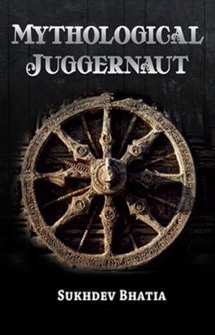 Mythological Juggernaut Sukhdev Bhatia