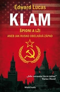 Klam: Špioni a lži aneb Jak Rusko obelhává Západ Edward Lucas