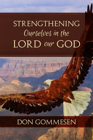 Strengthening Ourselves in the Lord Our God  by  Don Gommesen