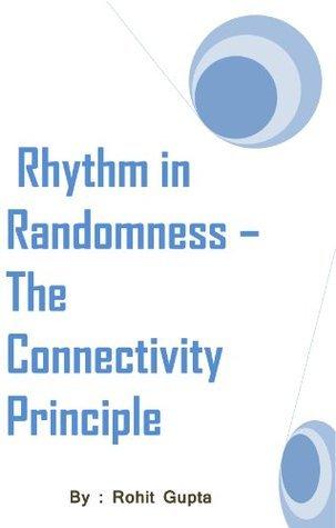 Rhythm in Randomness - The Connectivity Principle Rohit Gupta