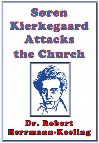 Soren Kierkegaard Attacks the Church  by  Robert Herrmann-Keeling