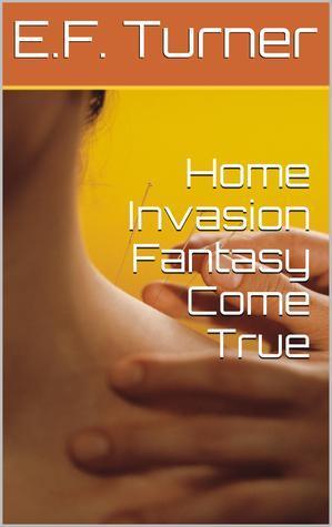 Home Invasion Fantasy Come True E.F. Turner