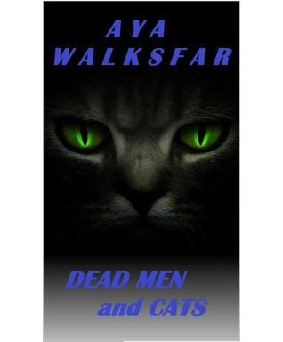 Dead Men and Cats  by  Aya Walksfar