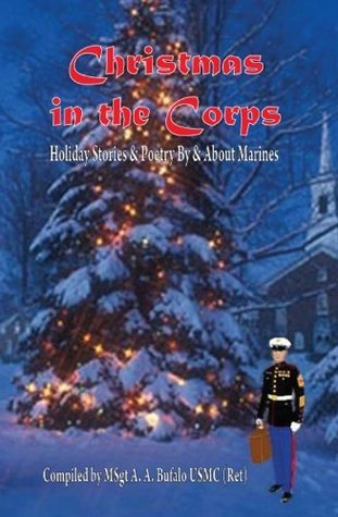 Christmas in the Corps: Holiday Stories and Poetry By and About Marines  by  Andrew Anthony Bufalo