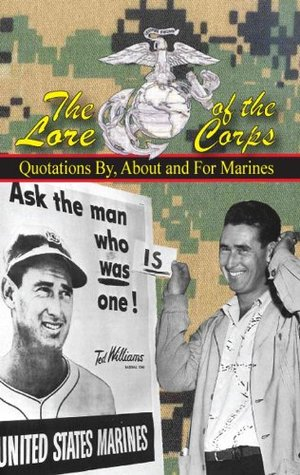 Lore of the Corps: Quotations By, About & For Marines  by  Andrew Anthony Bufalo
