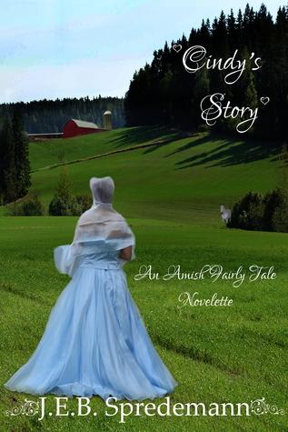Cindys Story (An Amish Fairly Tale Novelette 1) J.E.B. Spredemann