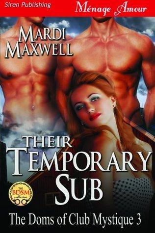 Their Temporary Sub (The Doms of Club Mystique, #3)  by  Mardi Maxwell