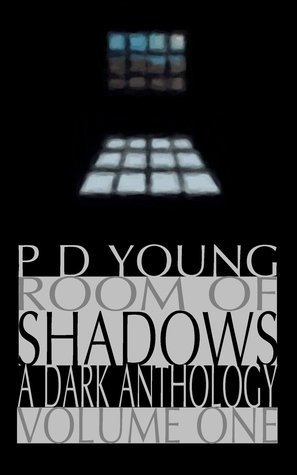 Room of Shadows: Volume One P.D. Young