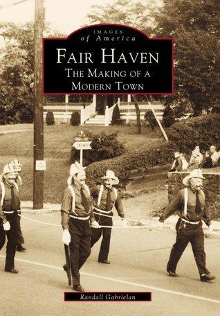 Fair Haven: The Making of a Modern Town Randall Gabrielan