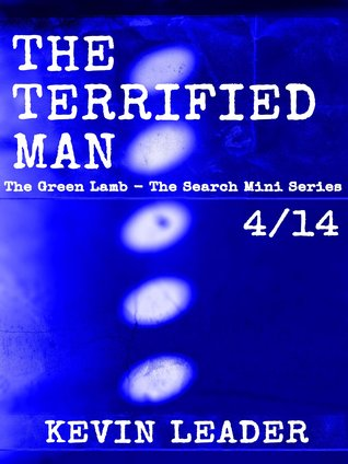 The Terrified Man (The Green Lamb - The Search Mini Series 4/14)  by  Kevin Leader