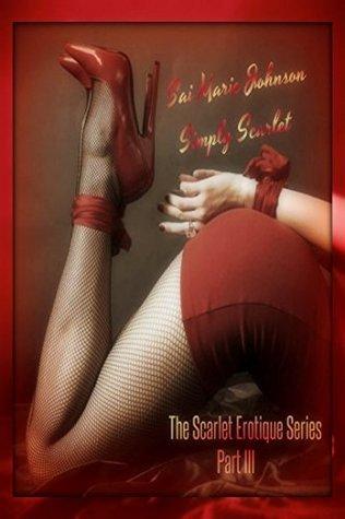 Simply Scarlet (The Scarlet Erotique Series Book 3) Sai Marie Johnson