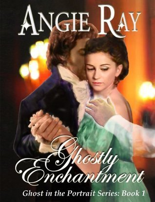 Ghostly Enchantment (The Ghost in the Portrait - Book 1)  by  Angie Ray