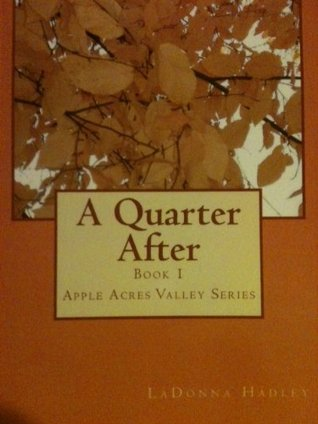 A Quarter After (Apple Acres Valley #1)  by  Ladonna Fisher-Hadley