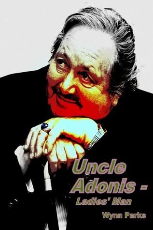 Uncle Adonis: Ladies Man Wynn Parks
