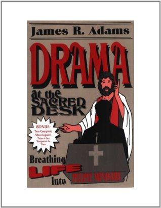 Drama at the Sacred Desk  by  James Adams