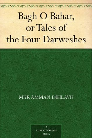 Bagh O Bahar, or Tales of the Four Darweshes Mir Amman Dihlavi