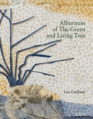Alburnum of the Green and Living Tree  by  Lara Candland