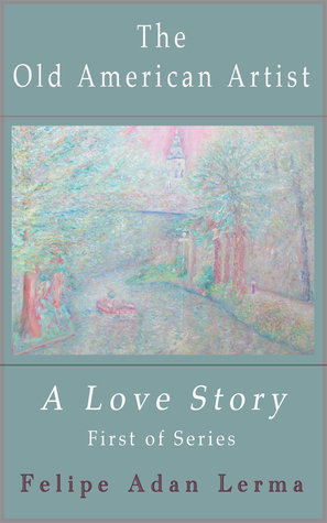 The Old American Artist, a Love Story  by  Felipe Adan Lerma