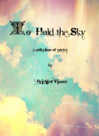 To Hold the Sky Bridget Visser
