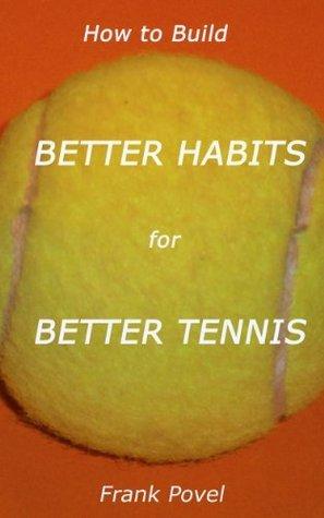 How to Build Better Habits for Better Tennis Frank Povel