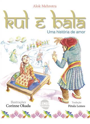 KUL E BALA: uma história de amor  by  Alok Mehrotra