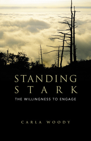 Standing Stark: The Willingness to Engage  by  Carla Woody