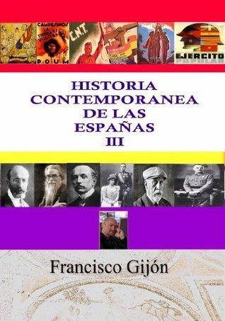 HISTORIA CONTEMPORANEA DE LAS ESPAÑAS VOL.III  by  Francisco Gijón