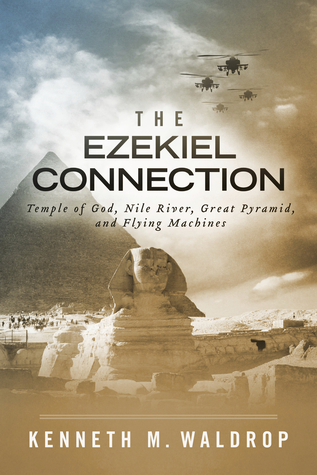 The Ezekiel Connection: Temple of God, Nile River, Great Pyramid, and Flying Machines  by  Kenneth M. Waldrop