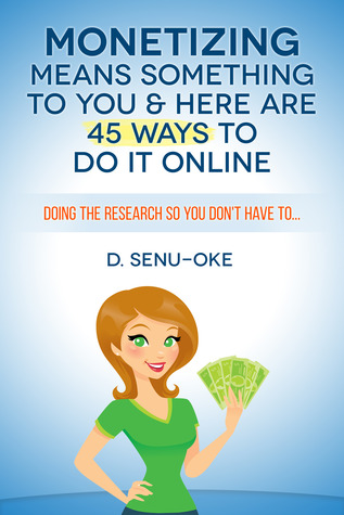 Monetizing Means Something To You & Here Are 45 Ways To Do It Online D. Senu-Oke