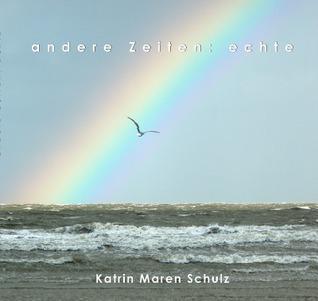andere Zeiten: echte  by  Katrin Maren Schulz