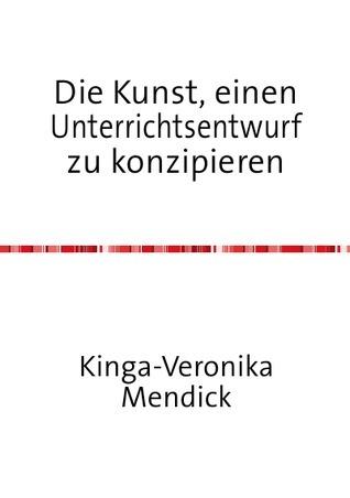 Die Kunst, einen Unterrichtsentwurf zu konzipieren  by  Kinga-Veronika Mendick