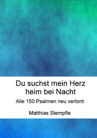 Du suchst mein Herz heim bei Nacht: Alle 150 Psalmen neu vertont  by  Matthias Stempfle