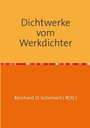 Dichtwerke  vom Werkdichter Reinhard Scheinert