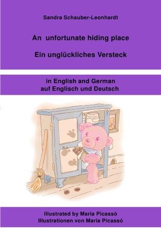 An unfortunate hiding place / Ein unglückliches Versteck: in deutscher und englischer Sprache  by  Sandra Schauber-Leonhardt