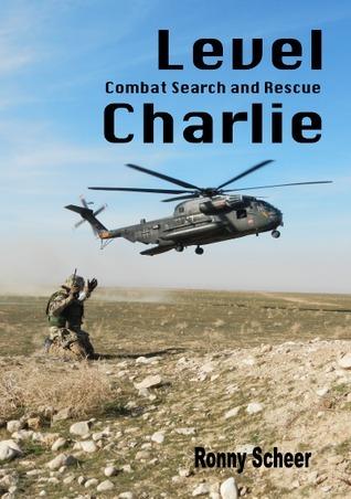 Level Charlie- Combat Search and Rescue: Der bewaffnete Such- und Rettungsdienst der NATO Ronny Scheer