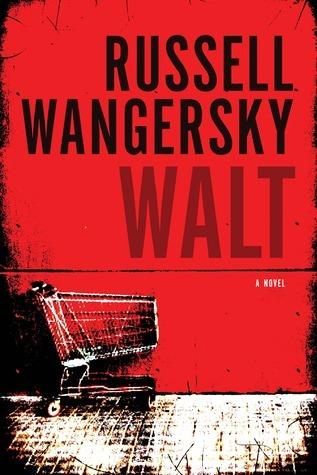 Walt: A Novel Russell Wangersky