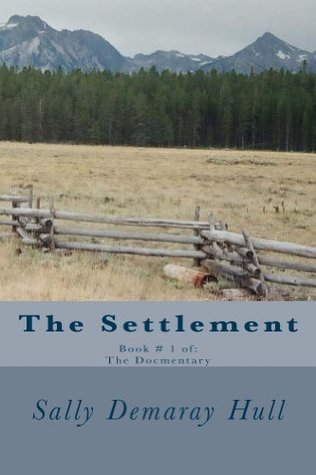 The Settlement (The Documentary Book 1)  by  Sally Demaray Hull