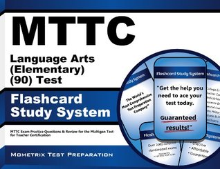 MTTC Language Arts (Elementary) (90) Test Flashcard Study System: MTTC Exam Practice Questions & Review for the Michigan Test for Teacher Certification  by  Mttc Exam Secrets Test Prep Team
