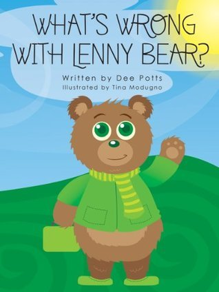 Whats Wrong With Lenny Bear? (Lenny Bear Series Book 1) Dee Potts